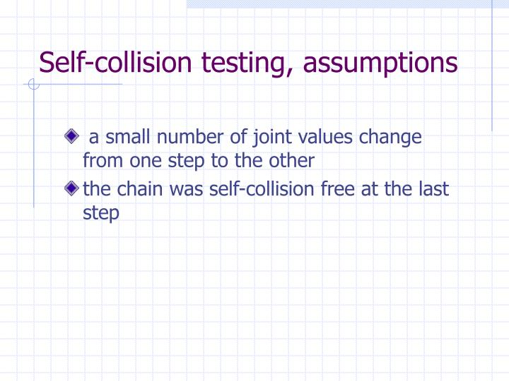 Self-collision testing, assumptions