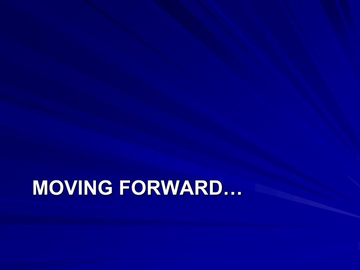 Moving forward…