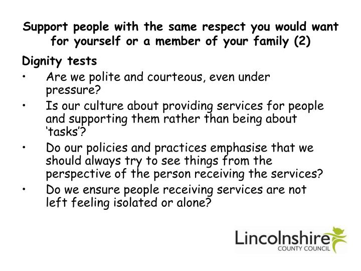 Support people with the same respect you would want for yourself or a member of your family (2)