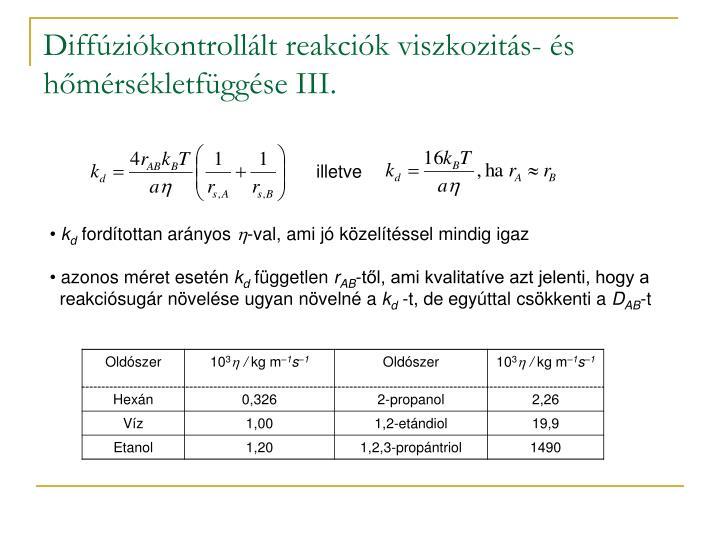 Diffúziókontrollált reakciók viszkozitás- és hőmérsékletfüggése III.