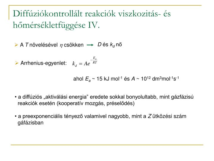 Diffúziókontrollált reakciók viszkozitás- és hőmérsékletfüggése IV.