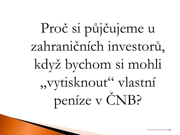 """Proč si půjčujeme u zahraničních investorů, když bychom si mohli """"vytisknout"""" vlastní peníze v ČNB?"""