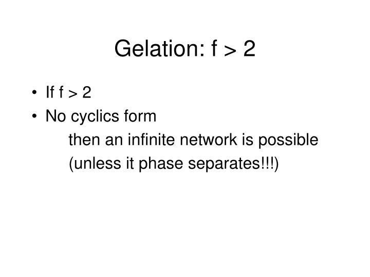 Gelation: f > 2
