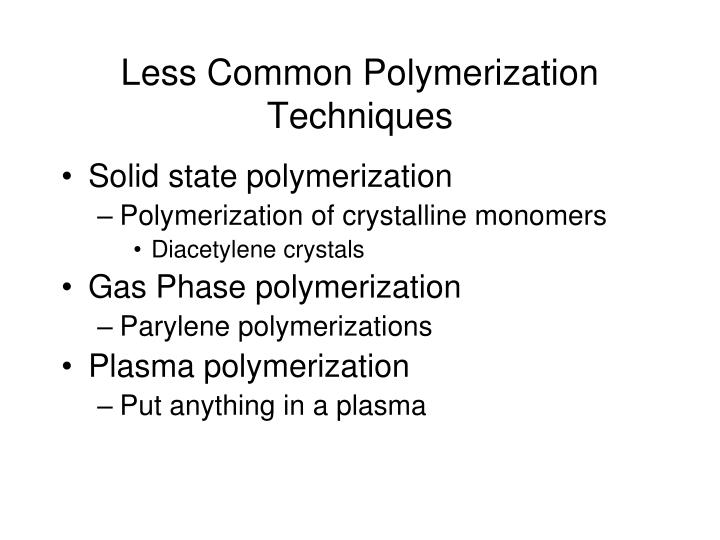 Less Common Polymerization Techniques