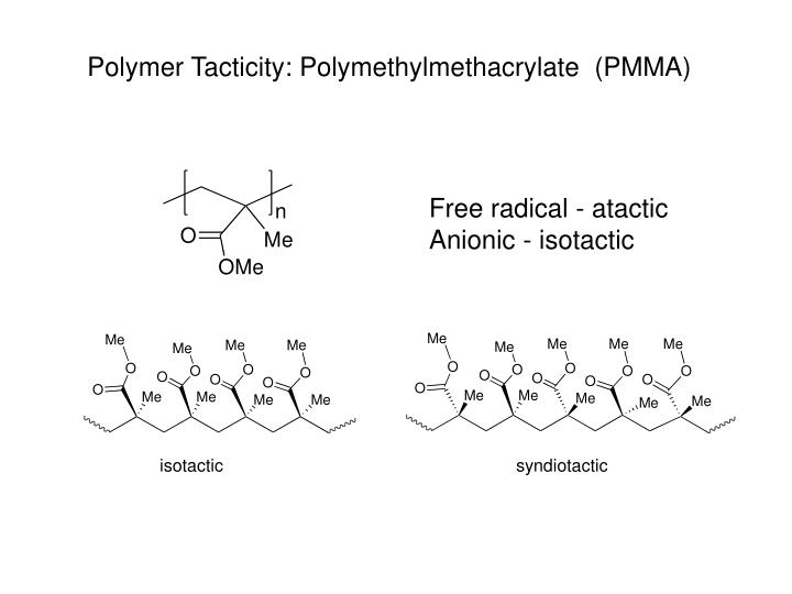 Polymer Tacticity: Polymethylmethacrylate  (PMMA)