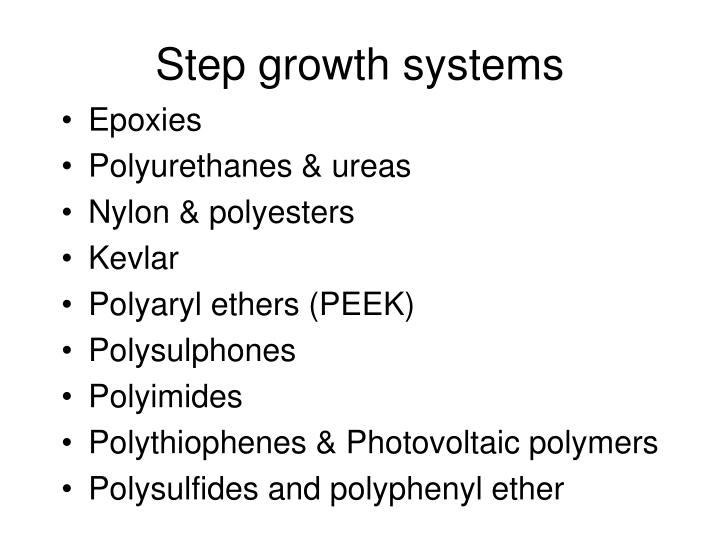 Step growth systems