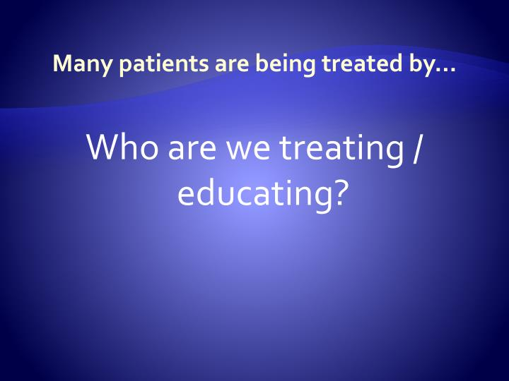 Many patients are being treated by…