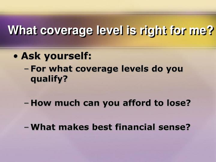 What coverage level is right for me?