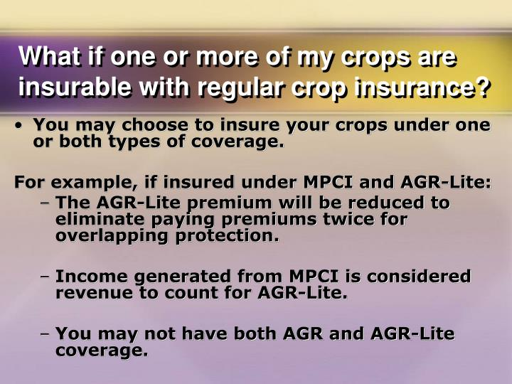What if one or more of my crops are insurable with regular crop insurance?