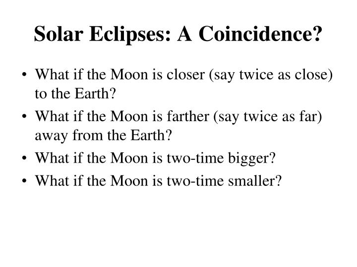 Solar Eclipses: A Coincidence?