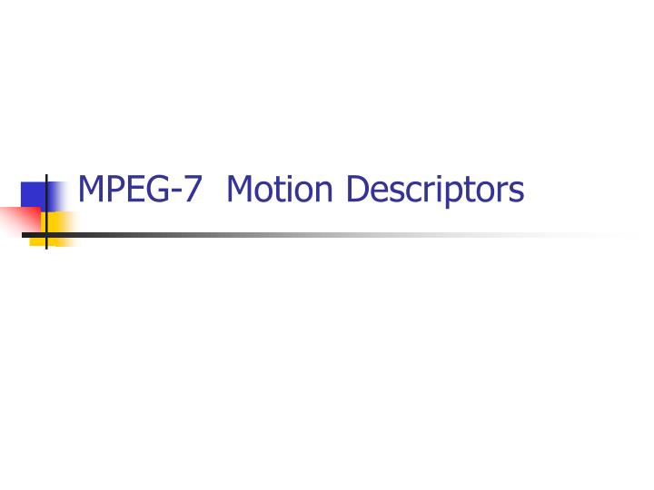 Mpeg 7 motion descriptors