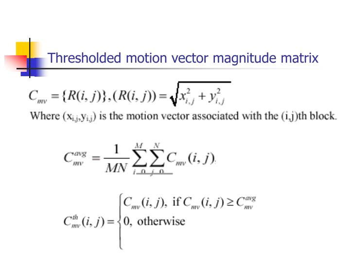 Thresholded motion vector magnitude matrix