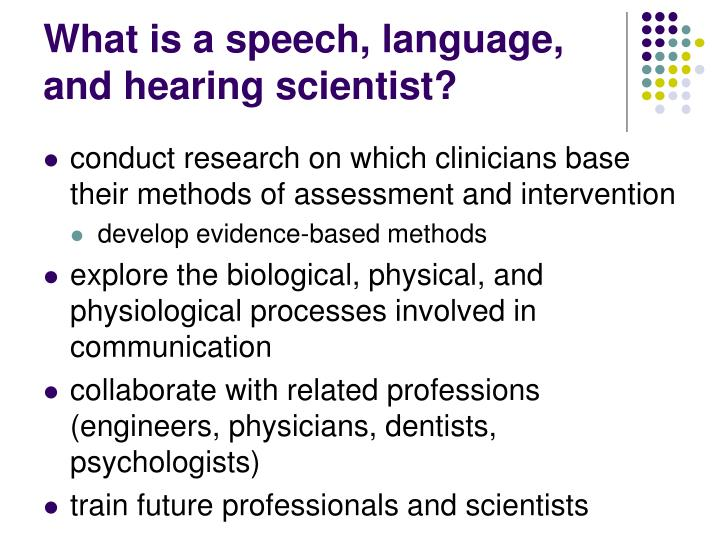 What is a speech, language, and hearing scientist?