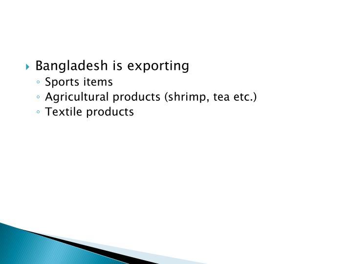 Bangladesh is exporting