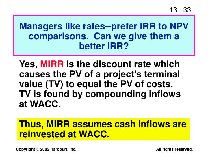 Managers like rates--prefer IRR to NPV comparisons.  Can we give them a better IRR?