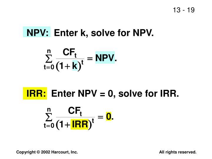 NPV:  Enter k, solve for NPV.