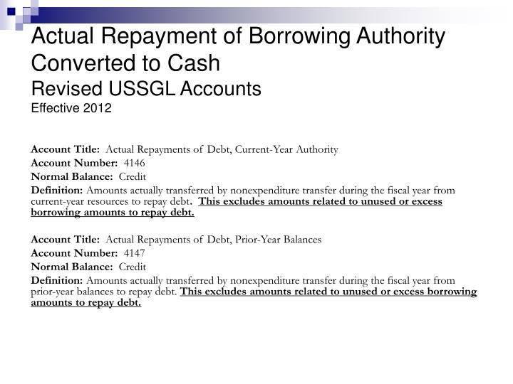 Actual repayment of borrowing authority converted to cash revised ussgl accounts effective 2012