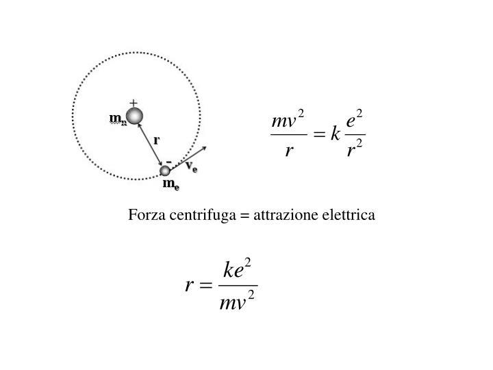 Forza centrifuga = attrazione elettrica
