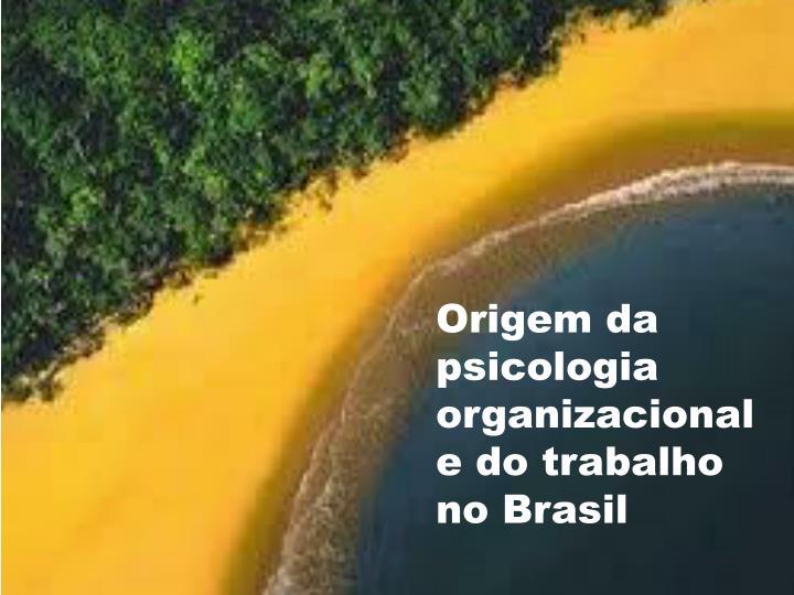 Origem da psicologia organizacional e do trabalho no Brasil