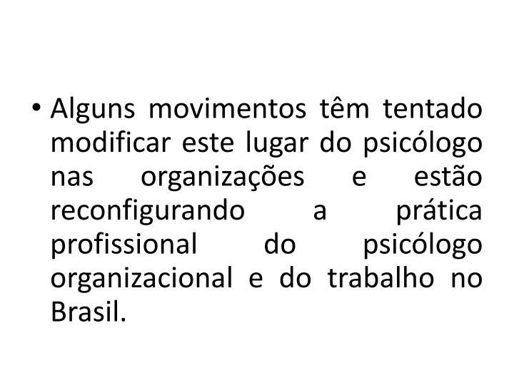 Alguns movimentos têm tentado modificar este lugar do psicólogo nas organizações e estão