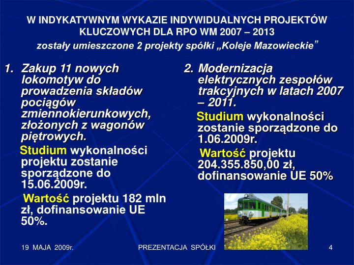 Zakup 11 nowych lokomotyw do prowadzenia składów pociągów zmiennokierunkowych, złożonych z wagonów piętrowych.