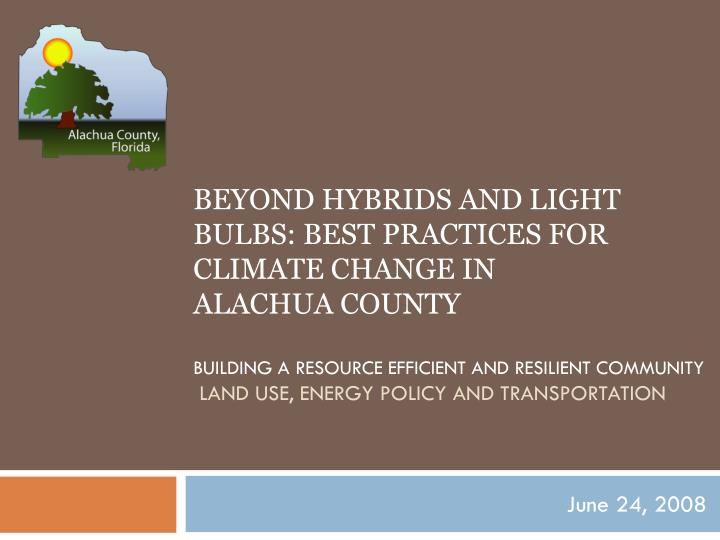 BEYOND HYBRIDS AND LIGHT BULBS: BEST PRACTICES FOR CLIMATE CHANGE IN