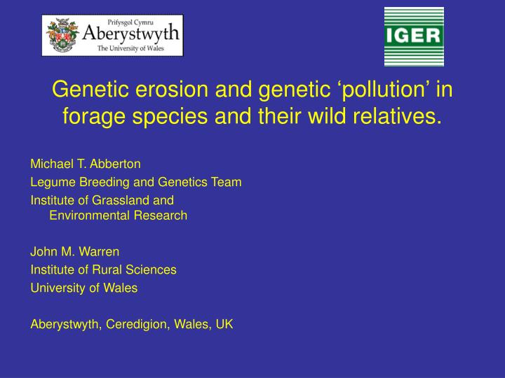 Genetic erosion and genetic 'pollution' in forage species and their wild relatives.