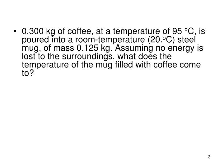 0.300 kg of coffee, at a temperature of 95 °C, is poured into a room-temperature (20.