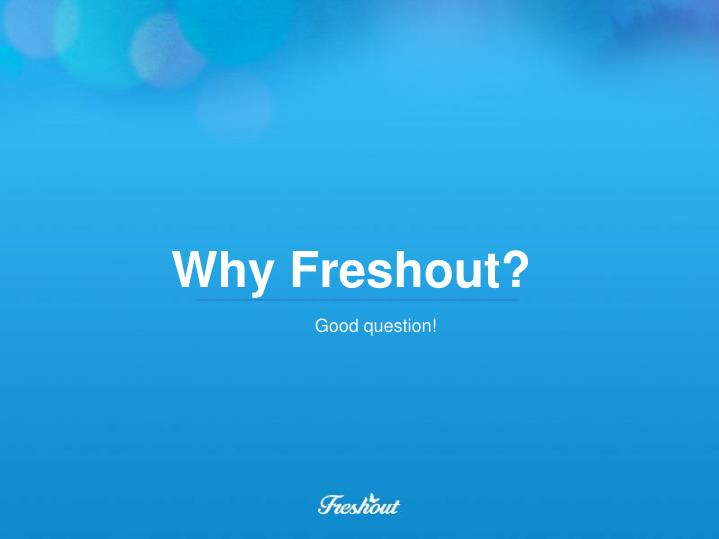 Why Freshout?