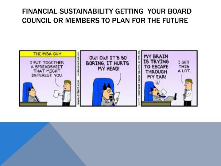 Financial sustainability getting your board council or members to plan for the future