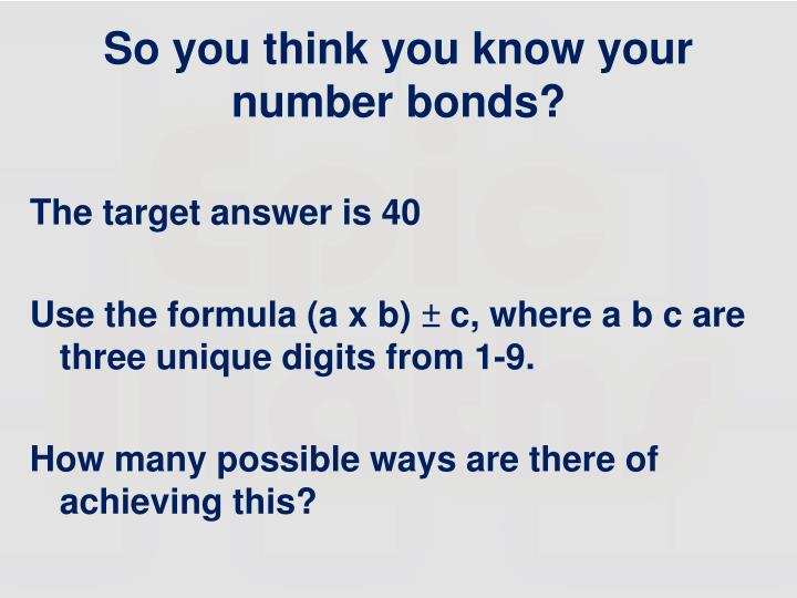 So you think you know your number bonds?
