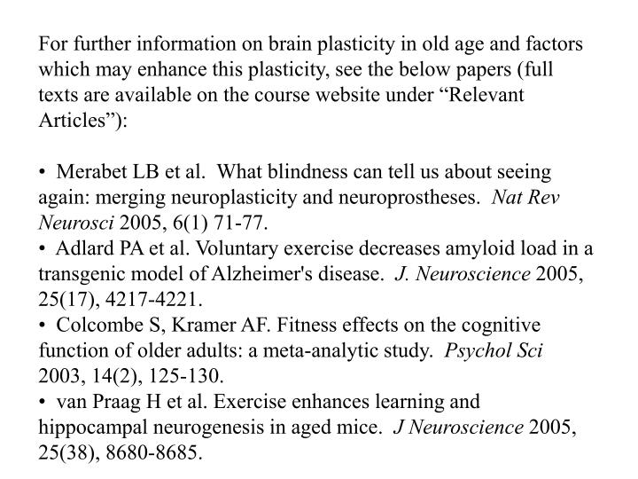 "For further information on brain plasticity in old age and factors which may enhance this plasticity, see the below papers (full texts are available on the course website under ""Relevant Articles""):"