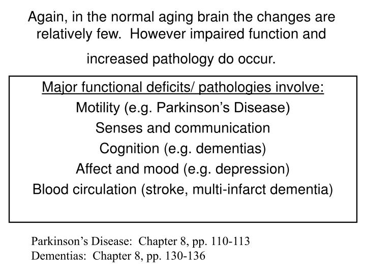 Again, in the normal aging brain the changes are relatively few.  However impaired function and increased pathology do occur.