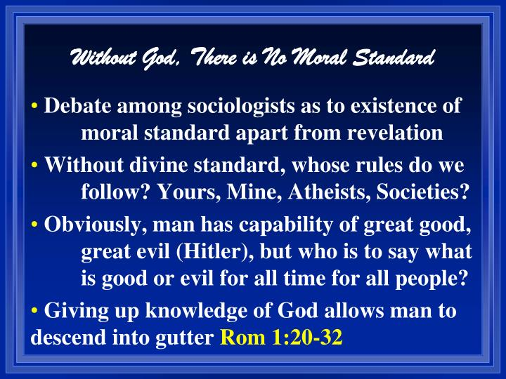Without God, There is No Moral Standard
