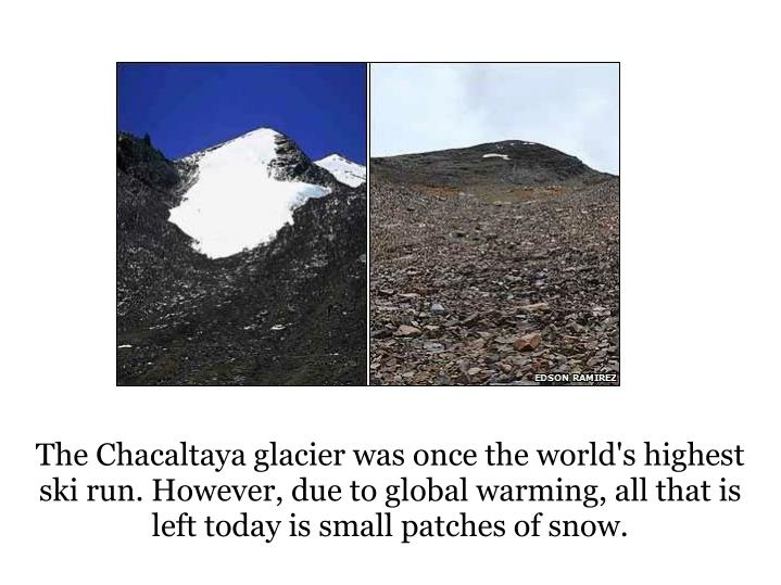 The Chacaltaya glacier was once the world's highest ski run. However, due to global warming, all that is left today is small patches of snow.