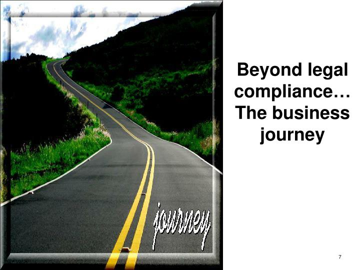 Beyond legal compliance… The business journey