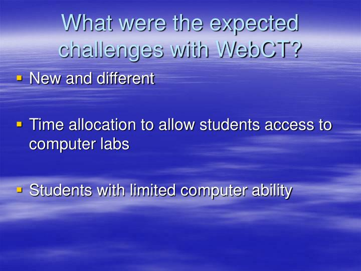 What were the expected challenges with WebCT?