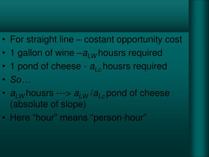 For straight line – costant opportunity cost