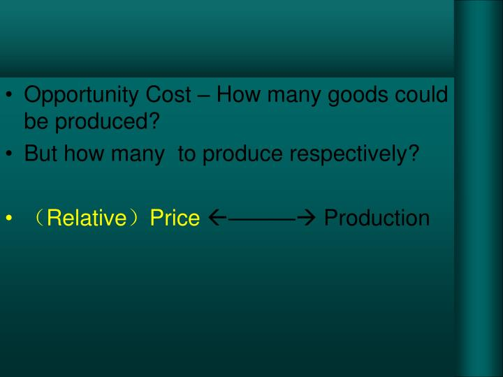Opportunity Cost – How many goods could be produced?