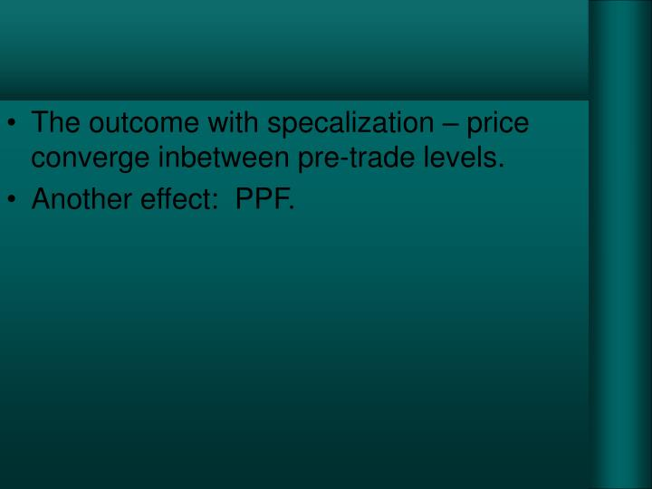 The outcome with specalization – price converge inbetween pre-trade levels.