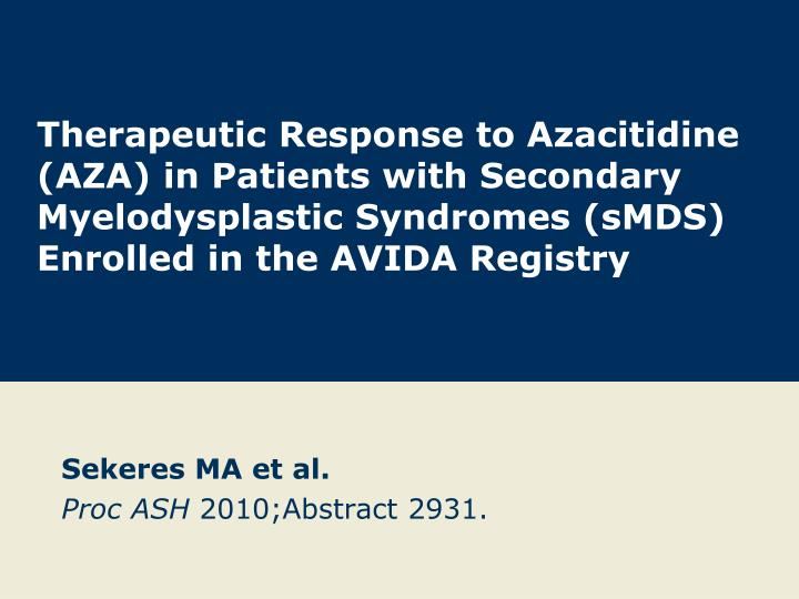 Therapeutic Response to Azacitidine (AZA) in Patients with Secondary Myelodysplastic Syndromes (sMDS...