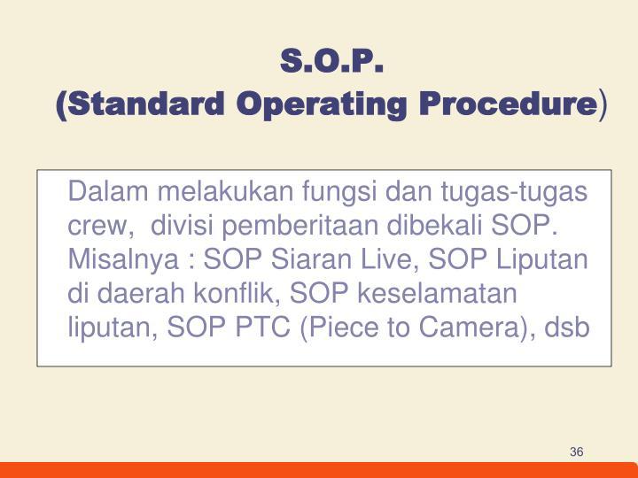 Dalam melakukan fungsi dan tugas-tugas crew,  divisi pemberitaan dibekali SOP. Misalnya : SOP Siaran Live, SOP Liputan di daerah konflik, SOP keselamatan liputan, SOP PTC (Piece to Camera), dsb