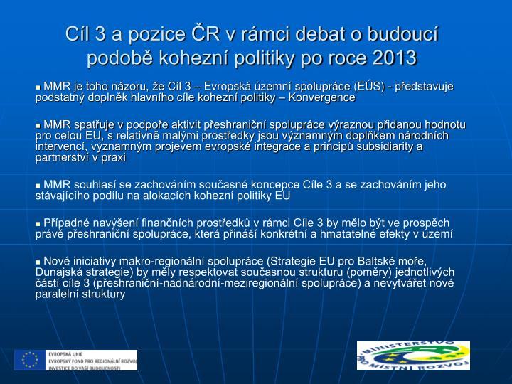 Cíl 3 a pozice ČR v rámci debat o budoucí podobě kohezní politiky po roce 2013