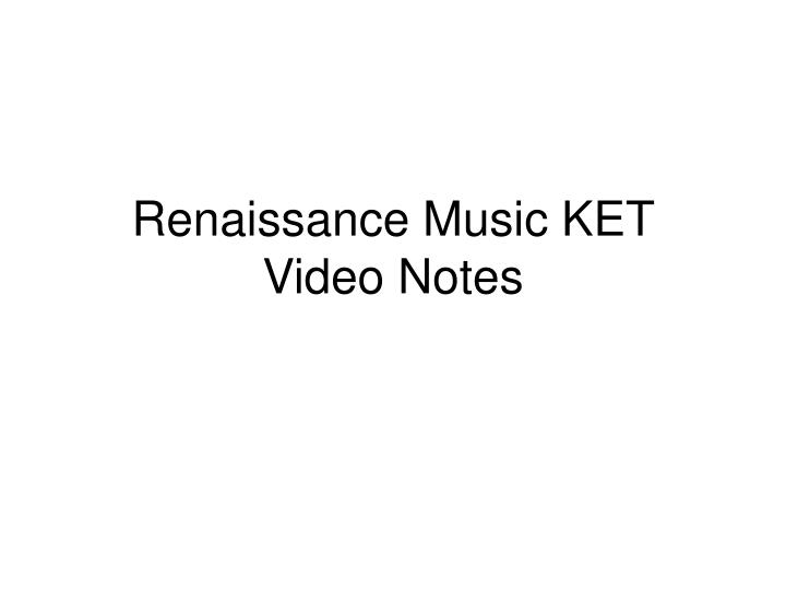 Renaissance music ket video notes
