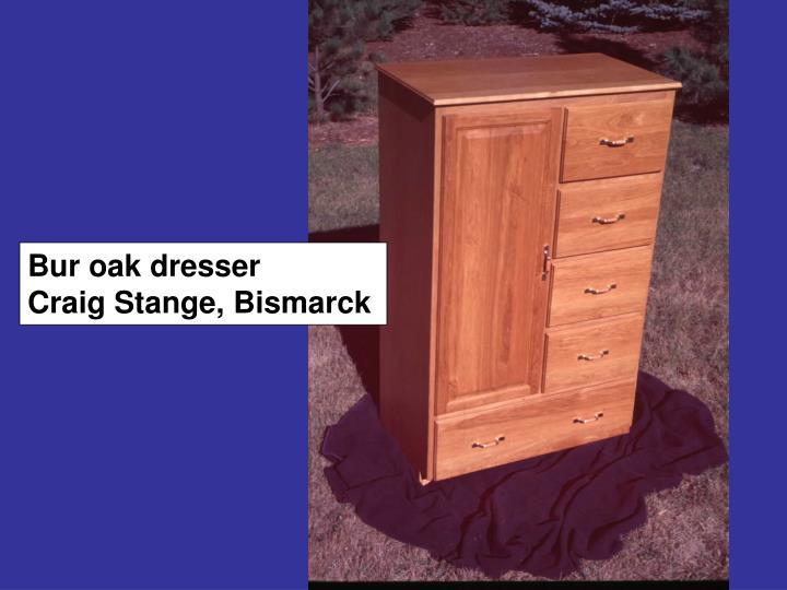 Bur oak dresser