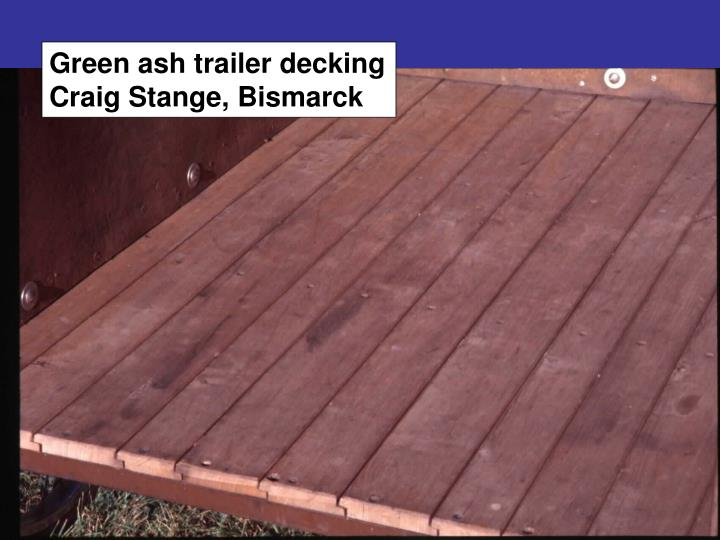 Green ash trailer decking