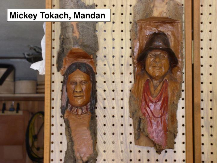 Mickey Tokach, Mandan