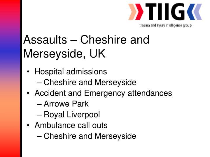 Assaults – Cheshire and Merseyside, UK