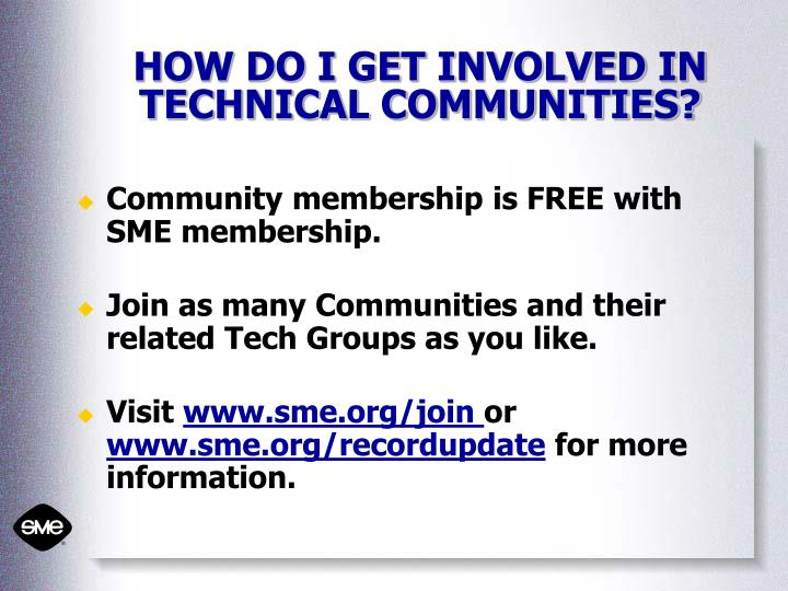 HOW DO I GET INVOLVED IN TECHNICAL COMMUNITIES?