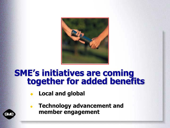 SME's initiatives are coming together for added benefits
